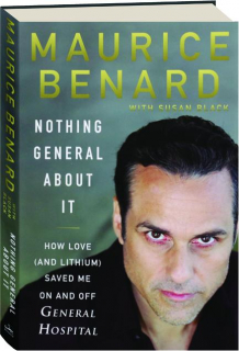 NOTHING GENERAL ABOUT IT: How Love (and Lithium) Saved Me on and off <I>General Hospital</I>