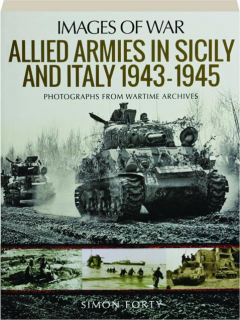 ALLIED ARMIES IN SICILY AND ITALY 1943-1945: Images of War