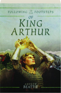 FOLLOWING IN THE FOOTSTEPS OF KING ARTHUR