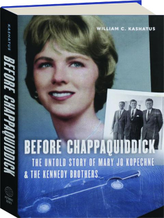 BEFORE CHAPPAQUIDDICK: The Untold Story of Mary Jo Kopechne & the Kennedy Brothers