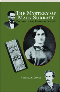THE MYSTERY OF MARY SURRATT: The Plot to Kill President Lincoln