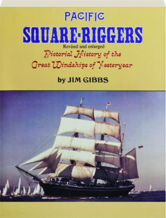 PACIFIC SQUARE-RIGGERS, REVISED: Pictorial History of the Great Windships of Yesteryear