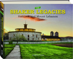 THE SHAKER LEGACIES: Hancock and Mount Lebanon