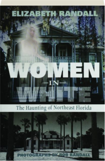 WOMEN IN WHITE: The Haunting of Northeast Florida