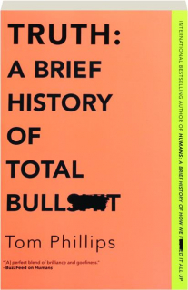 TRUTH: A Brief History of Total Bullshit