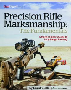 PRECISION RIFLE MARKSMANSHIP: The Fundamentals