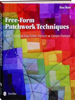FREE-FORM PATCHWORK TECHNIQUES: Strip Piecing, Log Cabin Pattern, Carpet Pattern