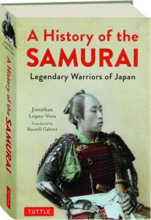 A HISTORY OF THE SAMURAI: Legendary Warriors of Japan