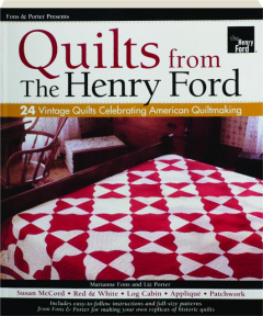 QUILTS FROM THE HENRY FORD: 24 Vintage Quilts Celebrating American Quiltmaking