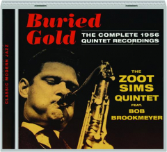 BURIED GOLD--THE ZOOT SIMS QUINTET: The Complete 1956 Quintet Recordings
