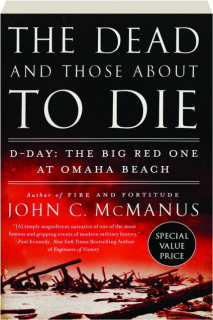 THE DEAD AND THOSE ABOUT TO DIE: D-Day--The Big Red One at Omaha Beach