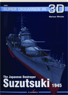 THE JAPANESE DESTROYER <I>SUZUTSUKI</I> 1945: Super Drawings in 3D
