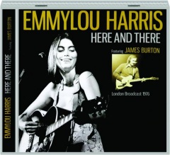 EMMYLOU HARRIS: Here and There