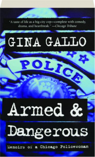 ARMED & DANGEROUS: Memoirs of a Chicago Policewoman