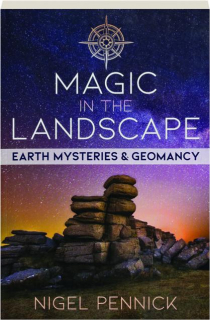 MAGIC IN THE LANDSCAPE: Earth Mysteries & Geomancy