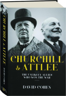 CHURCHILL & ATTLEE: The Unlikely Allies Who Won the War