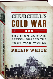 CHURCHILL'S COLD WAR: How the Iron Curtain Speech Shaped the Post War World