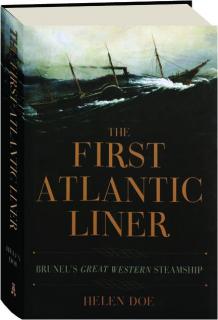 THE FIRST ATLANTIC LINER: Brunel's <I>Great Western</I> Steamship