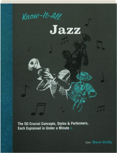 KNOW-IT-ALL JAZZ: The 50 Crucial Concepts, Styles & Performers, Each Explained in Under a Minute