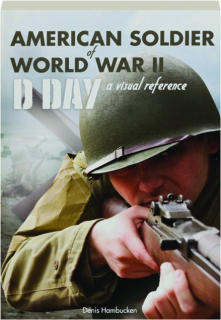 AMERICAN SOLDIER OF WORLD WAR II--D-DAY: A Visual Reference