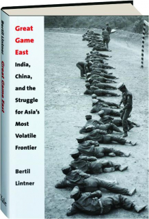 GREAT GAME EAST: India, China, and the Struggle for Asia's Most Volatile Frontier