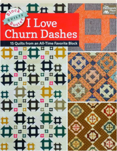 I LOVE CHURN DASHES: Block-Buster Quilts
