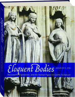 ELOQUENT BODIES: Movement, Expression, and the Human Figure in Gothic Sculpture