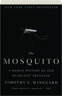 THE MOSQUITO: A Human History of Our Deadliest Predator