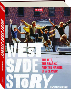 WEST SIDE STORY: The Jets, the Sharks, and the Making of a Classic