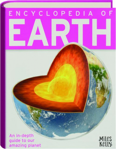 ENCYCLOPEDIA OF EARTH: An In-Depth Guide to Our Amazing Planet