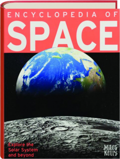 ENCYCLOPEDIA OF SPACE: Explore the Solar System and Beyond