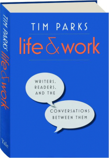 LIFE & WORK: Writers, Readers, and the Conversations Between Them