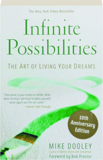 INFINITE POSSIBILITIES, 10TH ANNIVERSARY EDITION: The Art of Living Your Dreams