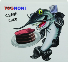 ROB TOGNONI: Catfish Cake