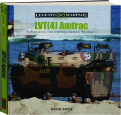 LVT(4) AMTRAC: The Most Widely Used Amphibious Tractor of World War II
