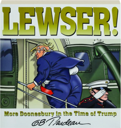 LEWSER! More <I>Doonesbury</I> in the Time of Trump