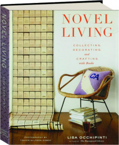 NOVEL LIVING: Collecting, Decorating, and Crafting with Books