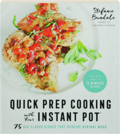 QUICK PREP COOKING WITH YOUR INSTANT POT