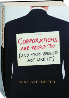 CORPORATIONS ARE PEOPLE TOO (AND THEY SHOULD ACT LIKE IT)