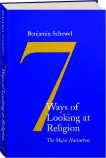 7 WAYS OF LOOKING AT RELIGION: The Major Narratives