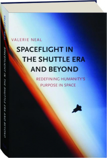 SPACEFLIGHT IN THE SHUTTLE ERA AND BEYOND: Redefining Humanity's Purpose in Space