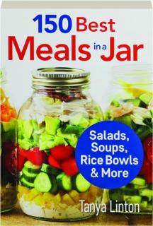 150 BEST MEALS IN A JAR: Salads, Soups, Rice Bowls & More