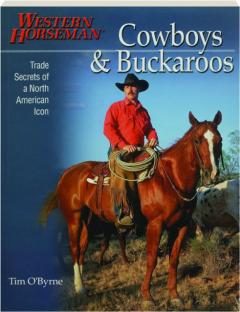 COWBOYS & BUCKAROOS: Trade Secrets of a North American Icon