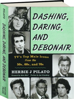 DASHING, DARING, AND DEBONAIR: TV's Top Male Icons from the 50s, 60s, and 70s