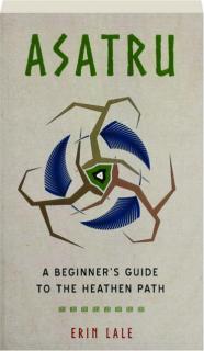 ASATRU: A Beginner's Guide to the Heathen Path