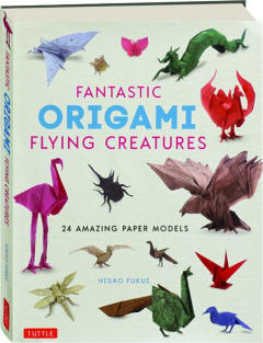FANTASTIC ORIGAMI FLYING CREATURES: 24 Amazing Paper Models
