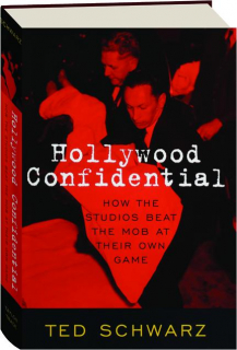 HOLLYWOOD CONFIDENTIAL: How the Studios Beat the Mob at Their Own Game