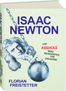 ISAAC NEWTON: The Asshole Who Reinvented the Universe