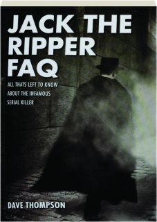 JACK THE RIPPER FAQ: All That's Left to Know About the Infamous Serial Killer