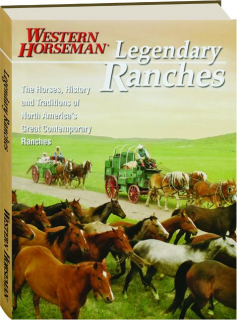 LEGENDARY RANCHES: The Horses, History and Traditions of North America's Great Contemporary Ranches
